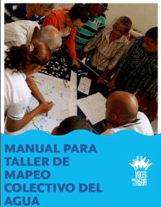 Manual de Taller de Mapeo Colectivo del Agua, una herramienta para la gestión comunitaria del agua