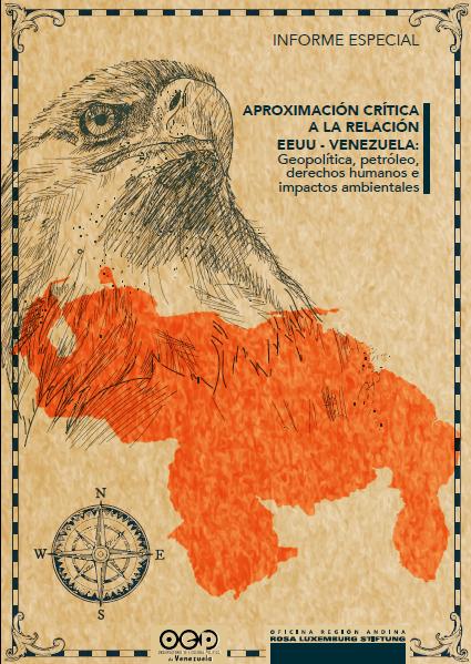 INFORME ESPECIAL Aproximación crítica a la relación EE.UU. – Venezuela: Geopolítica, petróleo, derechos humanos e impactos ambientales